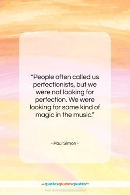 "Paul Simon quote: ""People often called us perfectionists, but we…""- at QuotesQuotesQuotes.com"