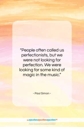 """Paul Simon quote: """"People often called us perfectionists, but we…""""- at QuotesQuotesQuotes.com"""