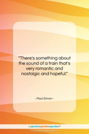 """Paul Simon quote: """"There's something about the sound of a…""""- at QuotesQuotesQuotes.com"""