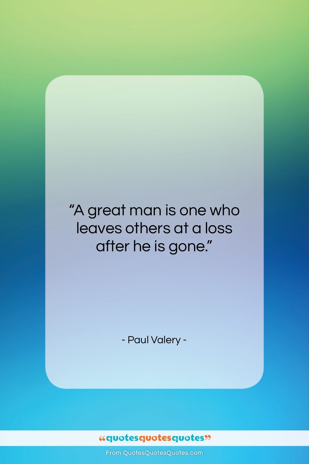 """Paul Valery quote: """"A great man is one who leaves…""""- at QuotesQuotesQuotes.com"""
