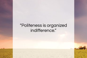 """Paul Valery quote: """"Politeness is organized indifference….""""- at QuotesQuotesQuotes.com"""