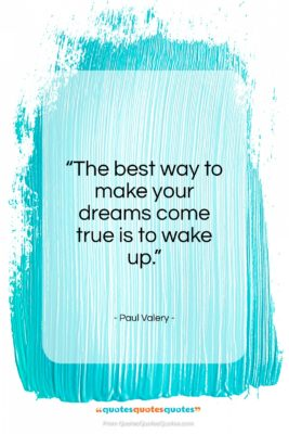 """Paul Valery quote: """"The best way to make your dreams…""""- at QuotesQuotesQuotes.com"""