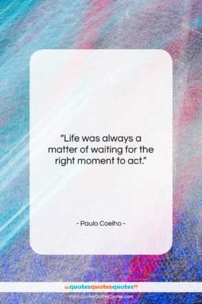"""Paulo Coelho quote: """"Life was always a matter of waiting…""""- at QuotesQuotesQuotes.com"""