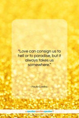 "Paulo Coelho quote: ""Love can consign us to hell or…""- at QuotesQuotesQuotes.com"
