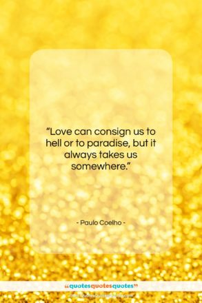 """Paulo Coelho quote: """"Love can consign us to hell or…""""- at QuotesQuotesQuotes.com"""