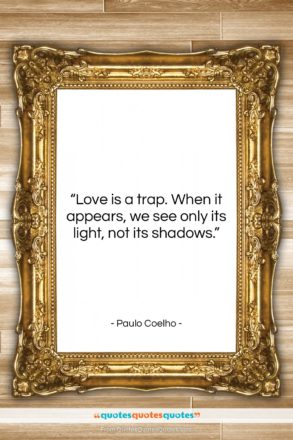 """Paulo Coelho quote: """"Love is a trap. When it appears,…""""- at QuotesQuotesQuotes.com"""