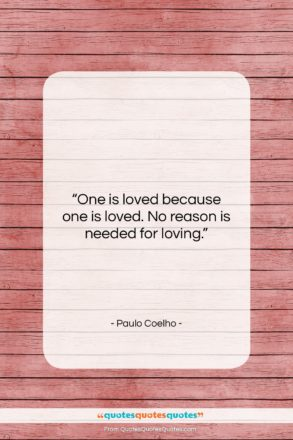 """Paulo Coelho quote: """"One is loved because one is loved….""""- at QuotesQuotesQuotes.com"""