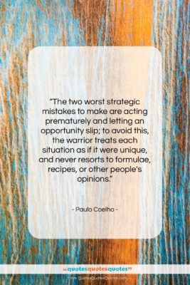 """Paulo Coelho quote: """"The two worst strategic mistakes to make…""""- at QuotesQuotesQuotes.com"""