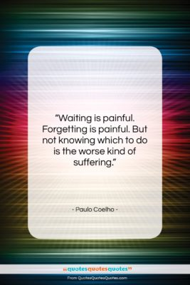 "Paulo Coelho quote: ""Waiting is painful. Forgetting is painful. But…""- at QuotesQuotesQuotes.com"