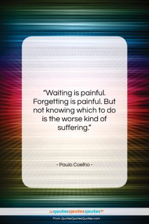 """Paulo Coelho quote: """"Waiting is painful. Forgetting is painful. But…""""- at QuotesQuotesQuotes.com"""