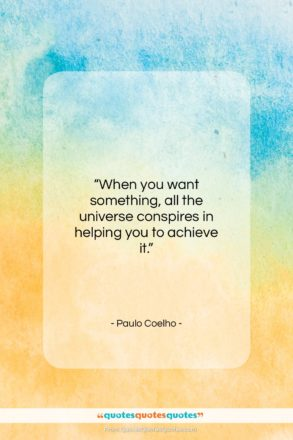 """Paulo Coelho quote: """"When you want something, all the universe…""""- at QuotesQuotesQuotes.com"""