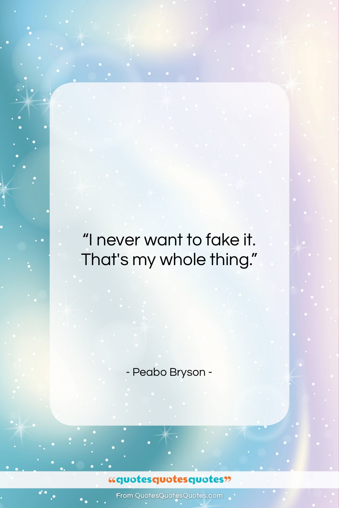 """Peabo Bryson quote: """"I never want to fake it. That's…""""- at QuotesQuotesQuotes.com"""