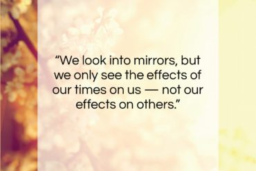 "Pearl Bailey quote: ""We look into mirrors, but we only…""- at QuotesQuotesQuotes.com"