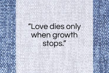 "Pearl S. Buck quote: ""Love dies only when growth stops.""- at QuotesQuotesQuotes.com"