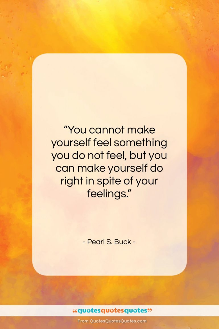 """Pearl S. Buck quote: """"You cannot make yourself feel something you…""""- at QuotesQuotesQuotes.com"""