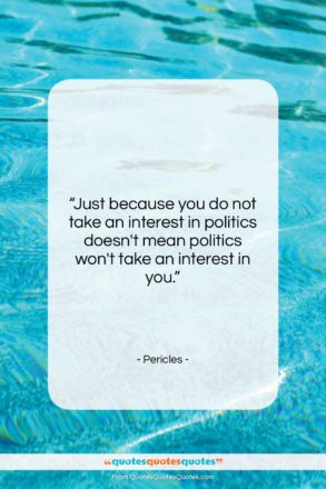 """Pericles quote: """"Just because you do not take an…""""- at QuotesQuotesQuotes.com"""