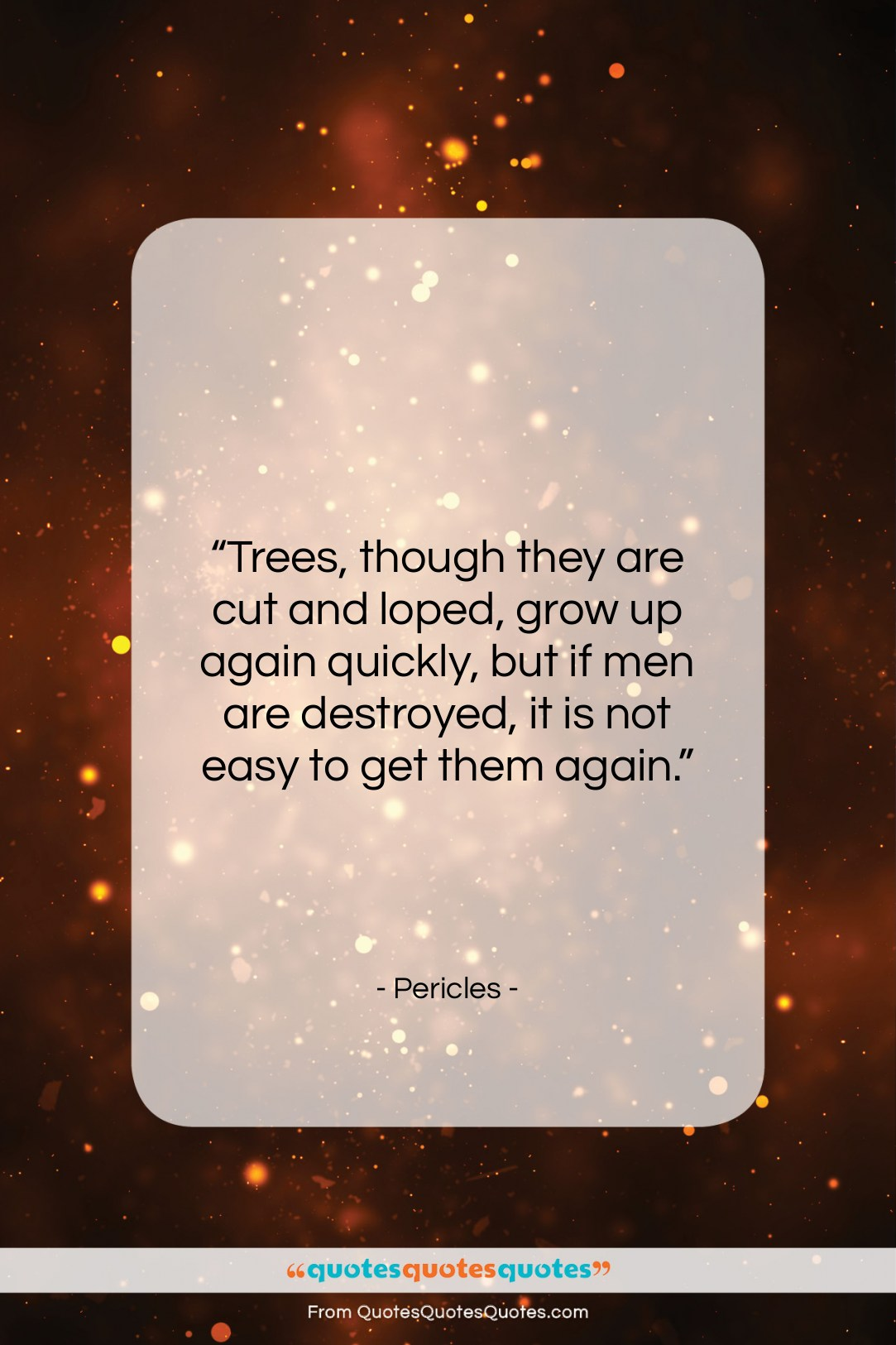 """Pericles quote: """"Trees, though they are cut and loped,…""""- at QuotesQuotesQuotes.com"""