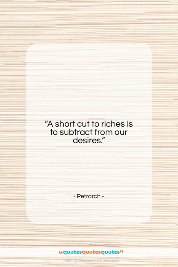 """Petrarch quote: """"A short cut to riches is to…""""- at QuotesQuotesQuotes.com"""