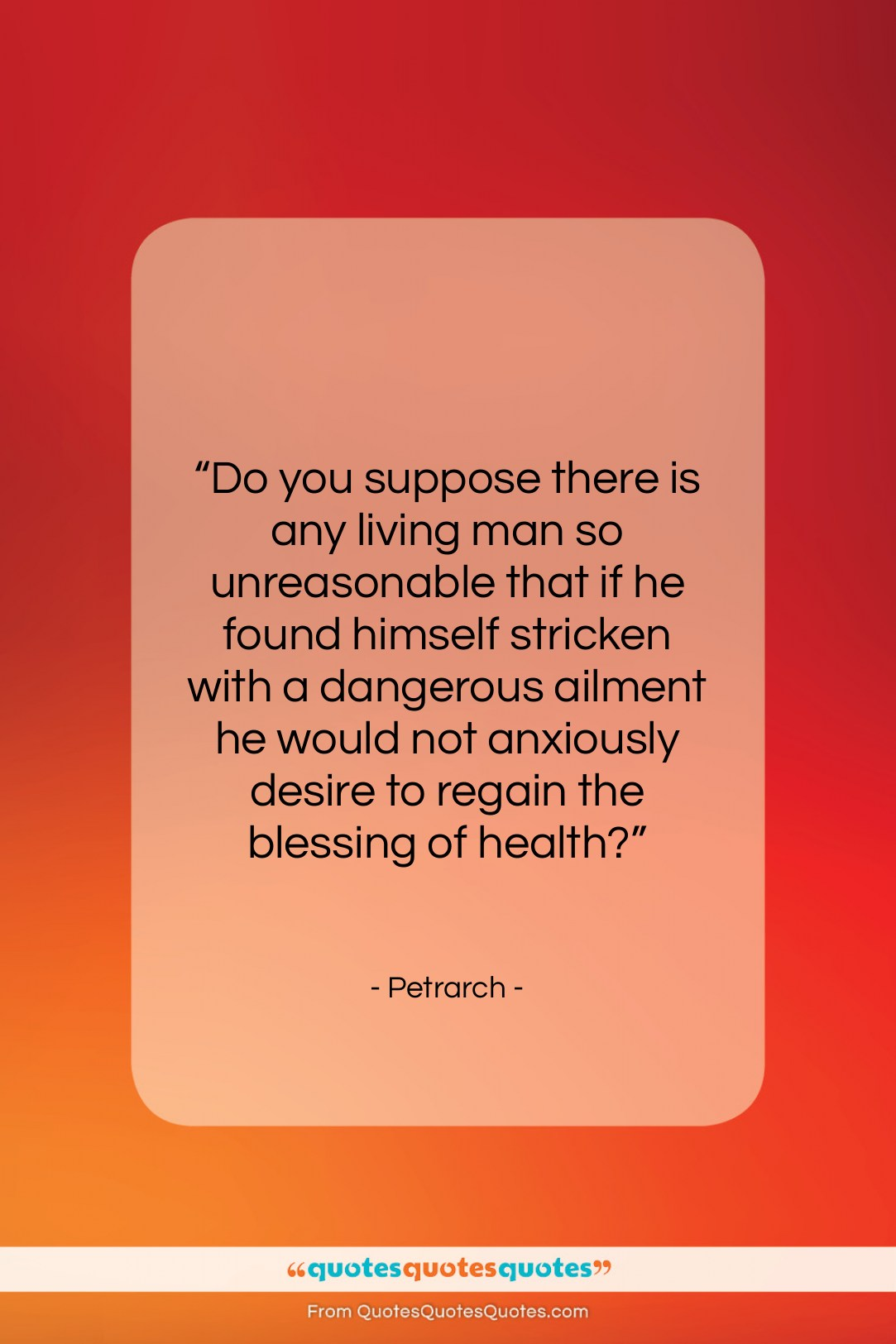 """Petrarch quote: """"Do you suppose there is any living…""""- at QuotesQuotesQuotes.com"""