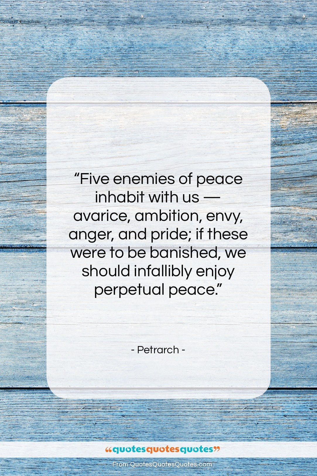 """Petrarch quote: """"Five enemies of peace inhabit with us…""""- at QuotesQuotesQuotes.com"""