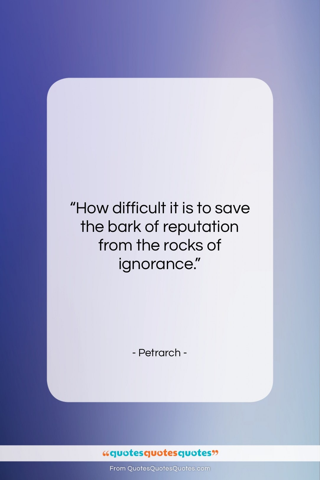 "Petrarch quote: ""How difficult it is to save the…""- at QuotesQuotesQuotes.com"