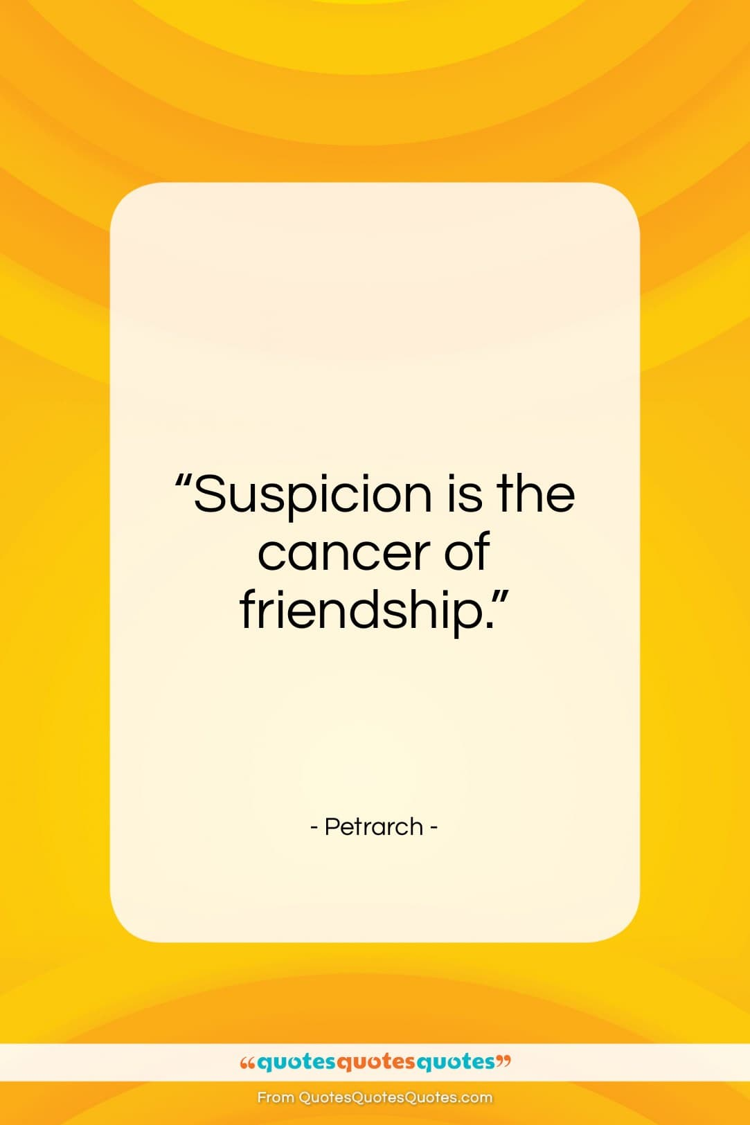 """Petrarch quote: """"Suspicion is the cancer of friendship…""""- at QuotesQuotesQuotes.com"""