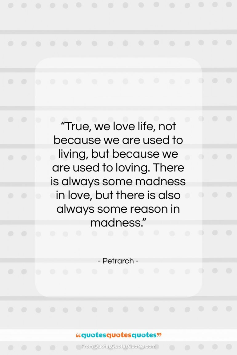 """Petrarch quote: """"True, we love life, not because we…""""- at QuotesQuotesQuotes.com"""
