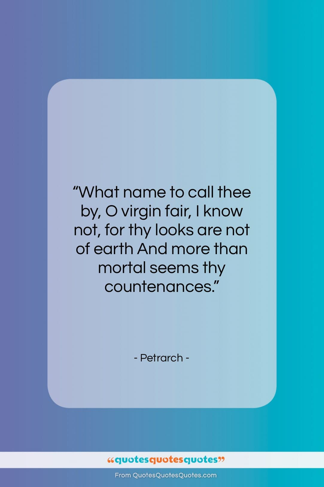 """Petrarch quote: """"What name to call thee by, O…""""- at QuotesQuotesQuotes.com"""
