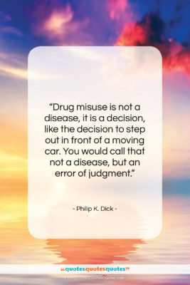 """Philip K. Dick quote: """"Drug misuse is not a disease, it…""""- at QuotesQuotesQuotes.com"""