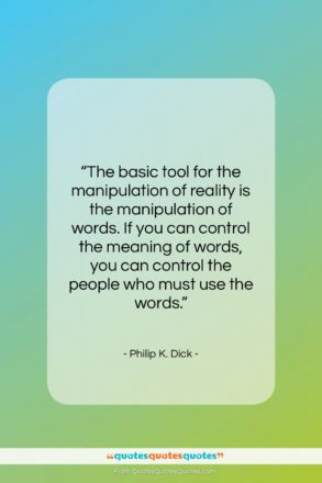 """Philip K. Dick quote: """"The basic tool for the manipulation of…""""- at QuotesQuotesQuotes.com"""