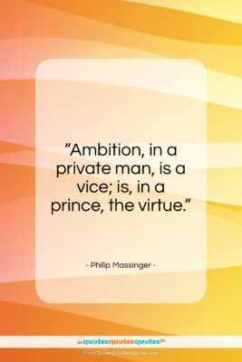 "Philip Massinger quote: ""Ambition, in a private man…""- at QuotesQuotesQuotes.com"