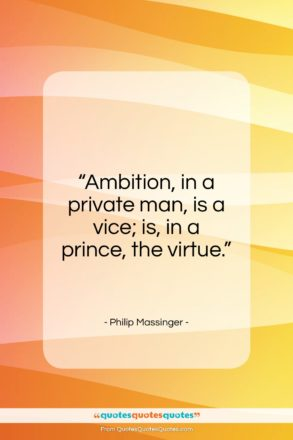 """Philip Massinger quote: """"Ambition, in a private man…""""- at QuotesQuotesQuotes.com"""