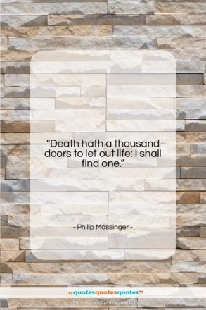 """Philip Massinger quote: """"Death hath a thousand doors to let…""""- at QuotesQuotesQuotes.com"""