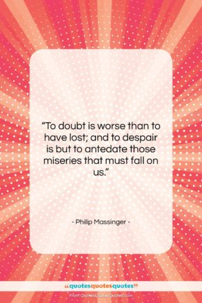 """Philip Massinger quote: """"To doubt is worse than to have…""""- at QuotesQuotesQuotes.com"""