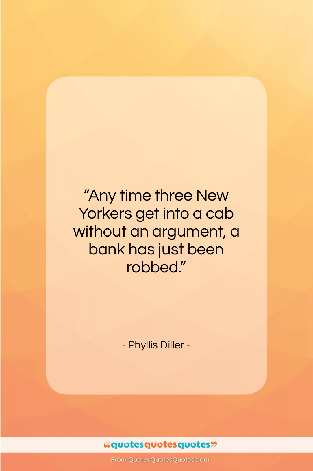 """Phyllis Diller quote: """"Any time three New Yorkers get into…""""- at QuotesQuotesQuotes.com"""
