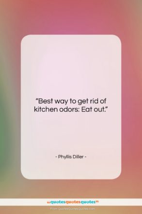 """Phyllis Diller quote: """"Best way to get rid of kitchen…""""- at QuotesQuotesQuotes.com"""