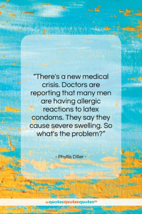 """Phyllis Diller quote: """"There's a new medical crisis. Doctors are…""""- at QuotesQuotesQuotes.com"""