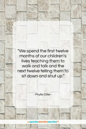 "Phyllis Diller quote: ""We spend the first twelve months of…""- at QuotesQuotesQuotes.com"