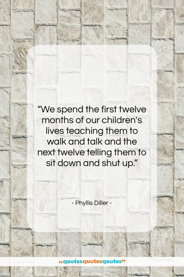"""Phyllis Diller quote: """"We spend the first twelve months of…""""- at QuotesQuotesQuotes.com"""