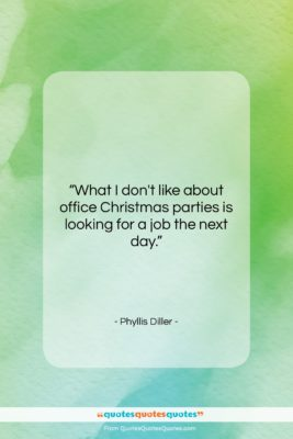 """Phyllis Diller quote: """"What I don't like about office Christmas…""""- at QuotesQuotesQuotes.com"""