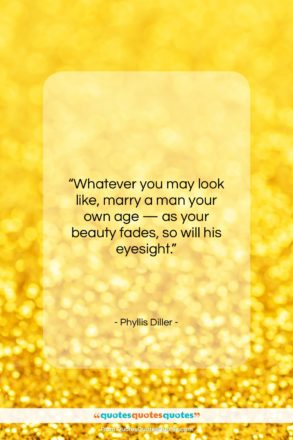 "Phyllis Diller quote: ""Whatever you may look like, marry a…""- at QuotesQuotesQuotes.com"