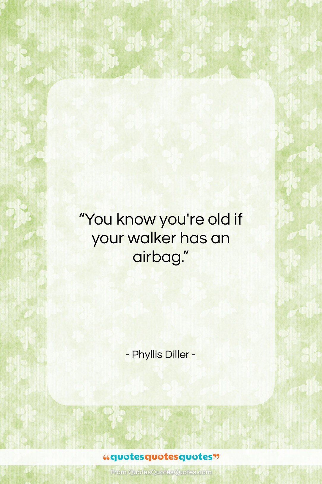 """Phyllis Diller quote: """"You know you're old if your walker…""""- at QuotesQuotesQuotes.com"""