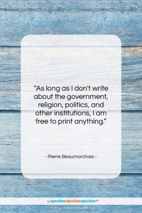 """Pierre Beaumarchais quote: """"As long as I don't write about…""""- at QuotesQuotesQuotes.com"""