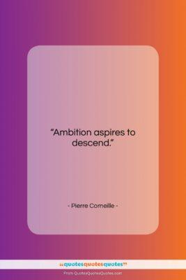 "Pierre Corneille quote: ""Ambition aspires to descend….""- at QuotesQuotesQuotes.com"
