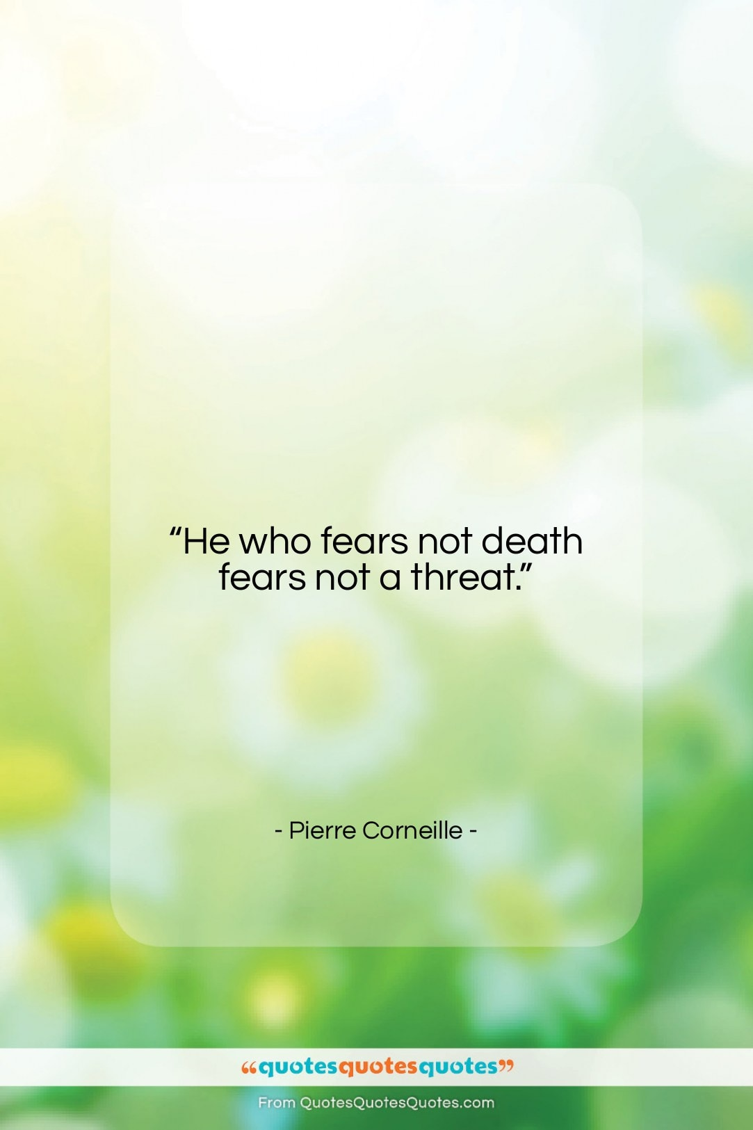 """Pierre Corneille quote: """"He who fears not death fears not…""""- at QuotesQuotesQuotes.com"""