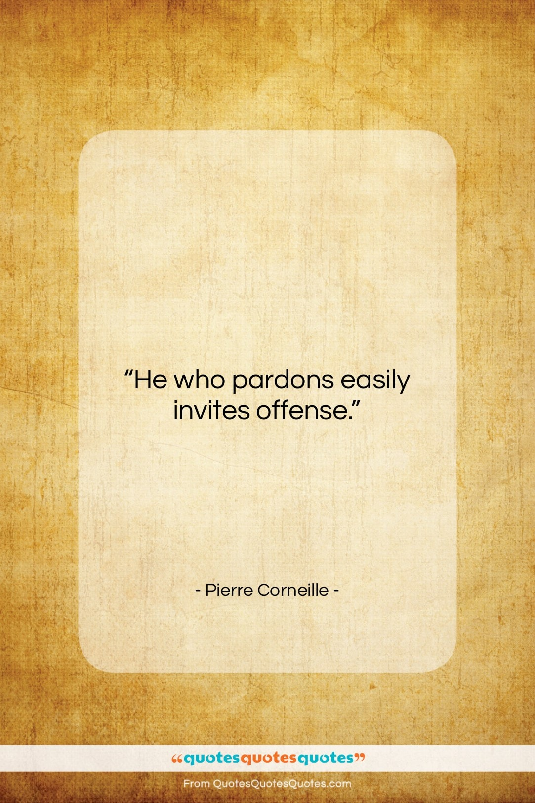 """Pierre Corneille quote: """"He who pardons easily invites offense…""""- at QuotesQuotesQuotes.com"""