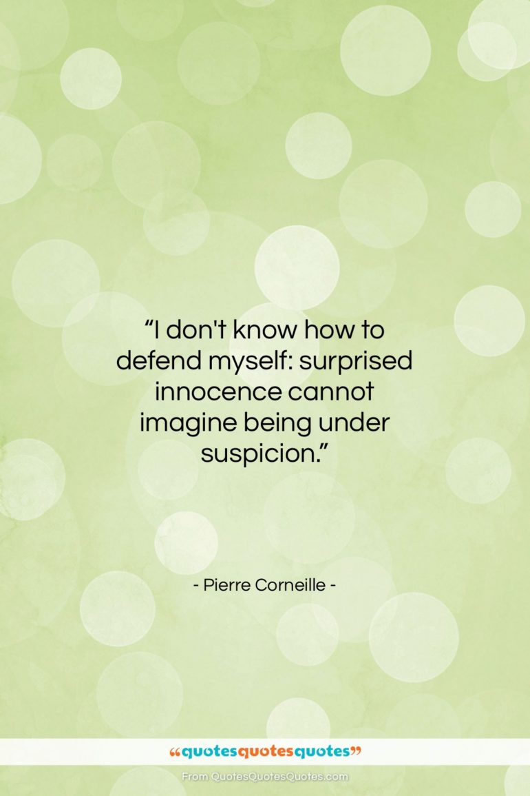 """Pierre Corneille quote: """"I don't know how to defend myself:…""""- at QuotesQuotesQuotes.com"""