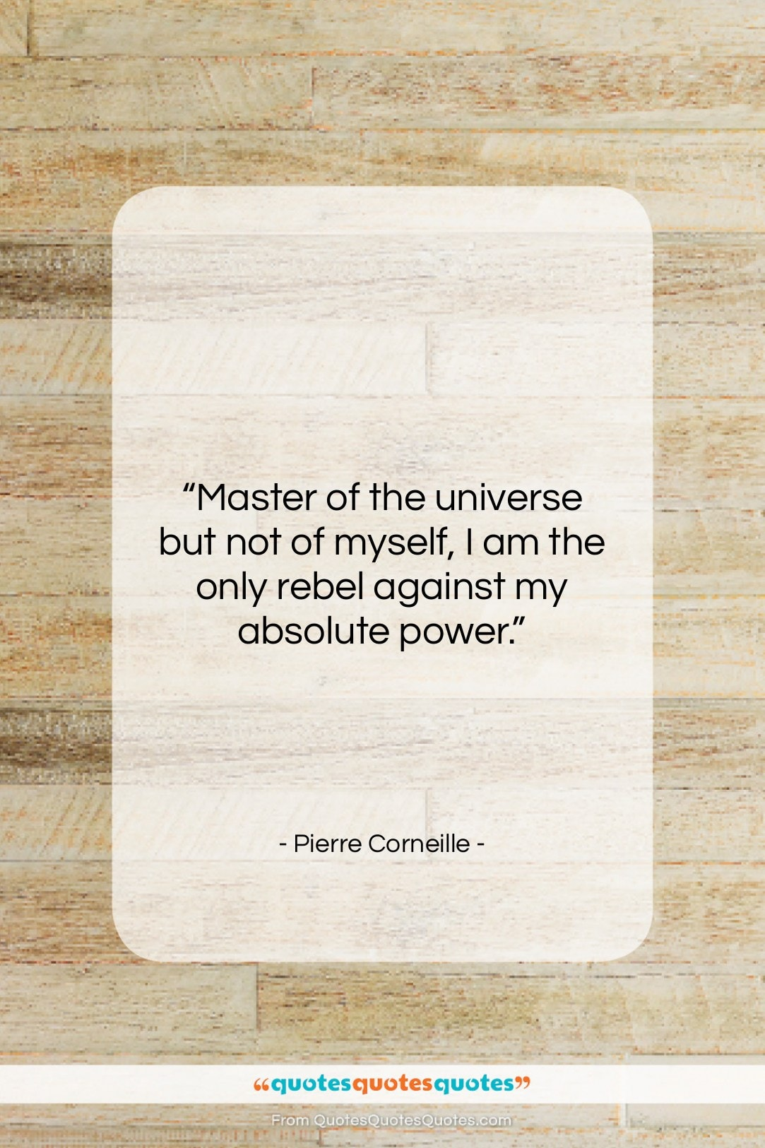"""Pierre Corneille quote: """"Master of the universe but not of…""""- at QuotesQuotesQuotes.com"""