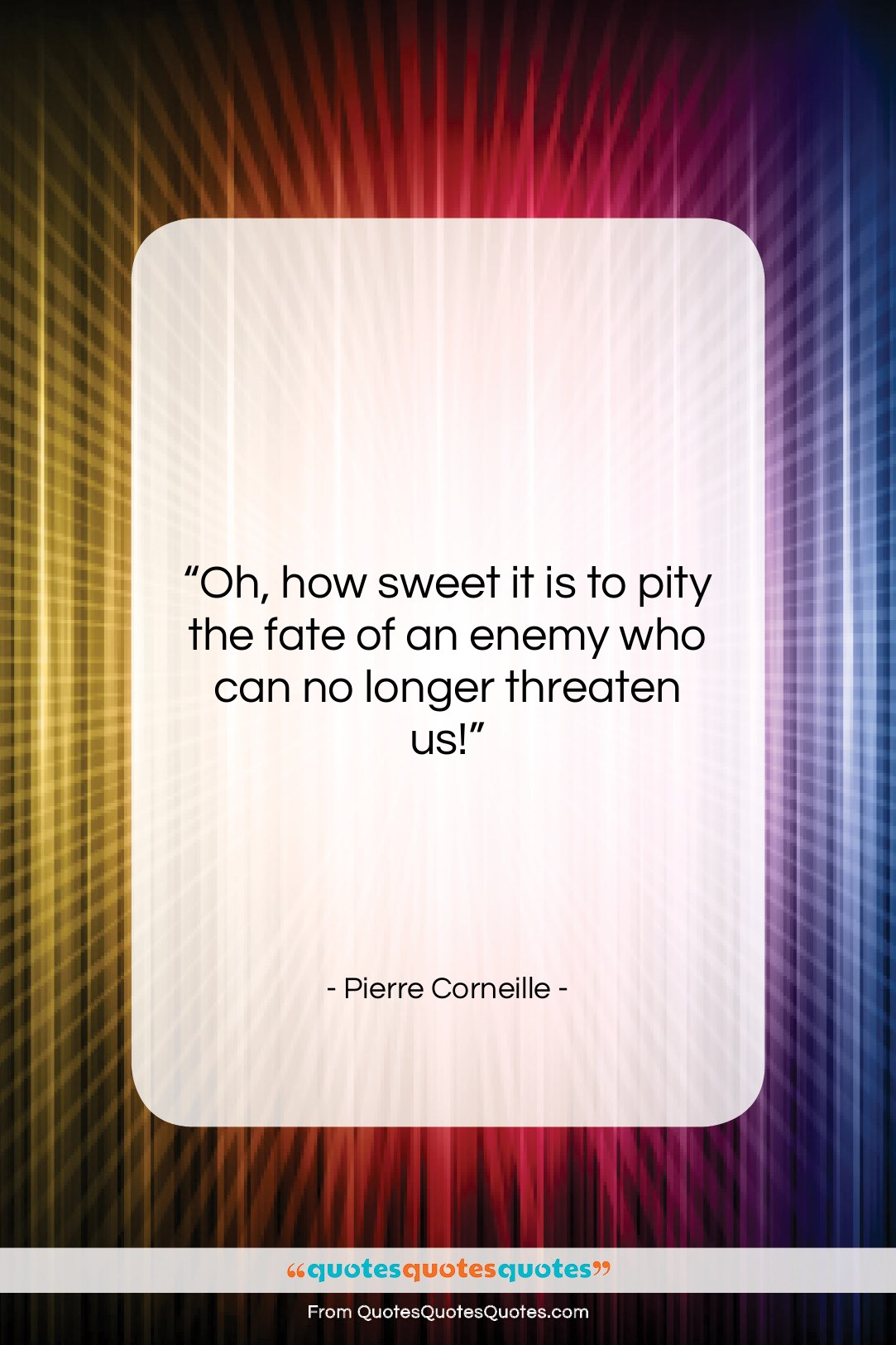 """Pierre Corneille quote: """"Oh, how sweet it is to pity…""""- at QuotesQuotesQuotes.com"""