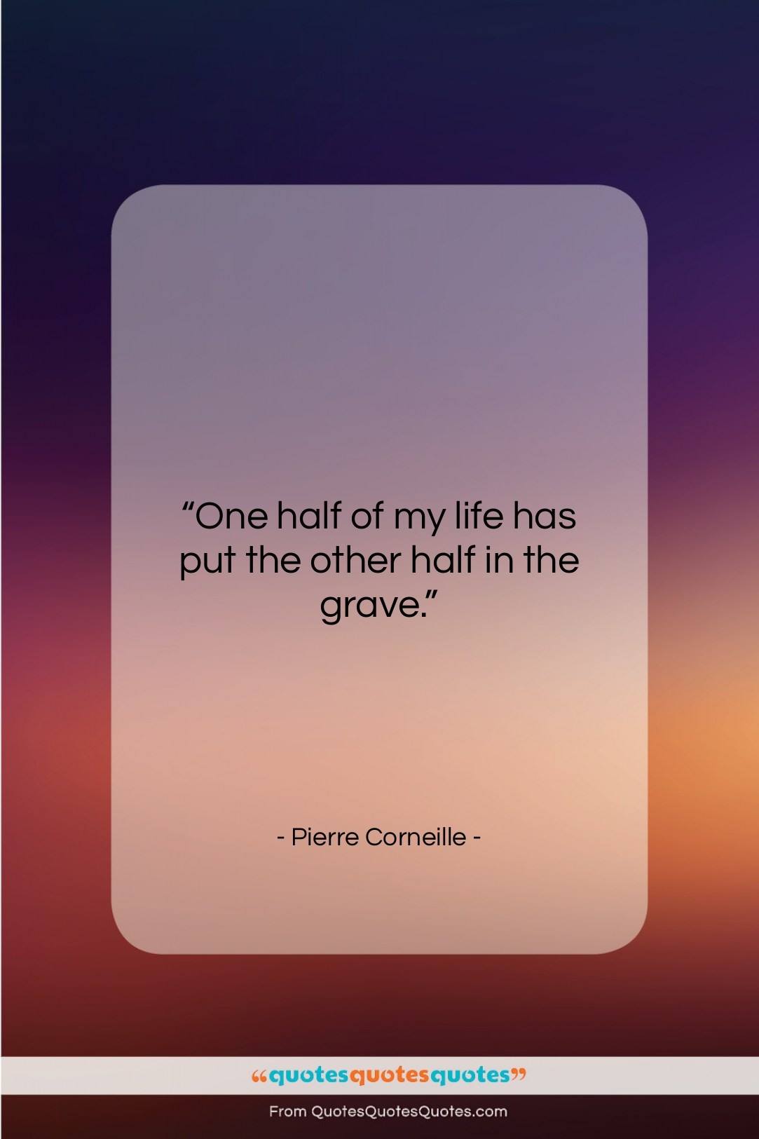"Pierre Corneille quote: ""One half of my life has put…""- at QuotesQuotesQuotes.com"